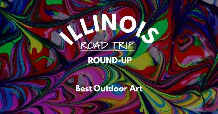 Illinois Road Trip Round-Up   Best Outdoor Art