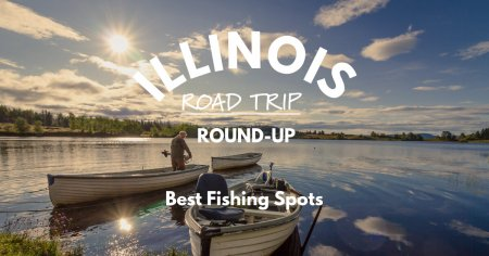 Illinois Road Trip Round-Up   Best Fishing Spots