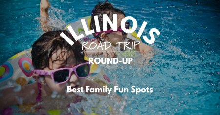 Illinois Road Trip Round-Up   Best Family Fun Spots