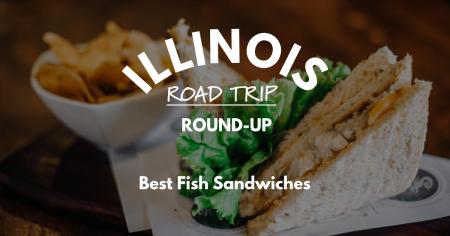 Illinois Road Trip Round-Up   Best Fish Sandwiches
