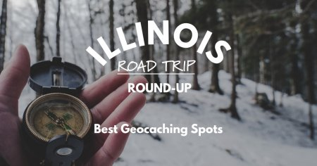Illinois Road Trip Round-Up   Best Geocaching Spots