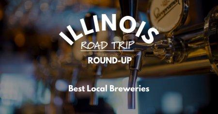Illinois Road Trip Round-Up   Best Local Breweries