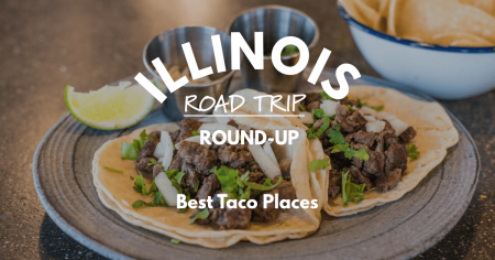 Illinois Road Trip Round-Up   Best Taco Places