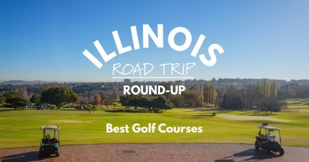 Illinois Road Trip Round-Up   Best Golf Courses